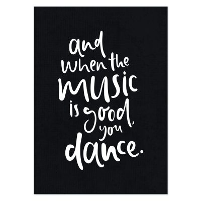 EMMA KATE CO. // And When The Music Is Good, You Dance Print