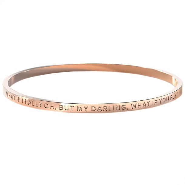 BE. What if I fall? Oh, but my darling, what if you fly? Rose Gold Bangle