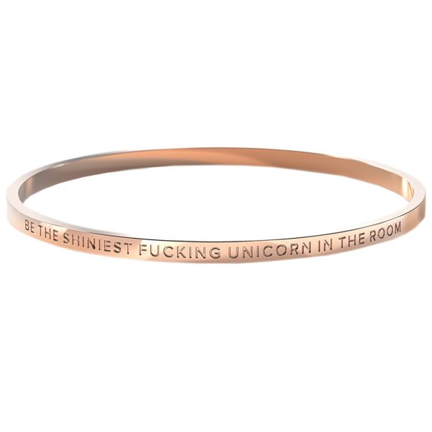 BE. Be the Shiniest Fucking Unicorn in the Room Rose Gold Bangle