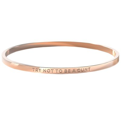 BE. Try Not To Be A Cunt Rose Gold Bangle