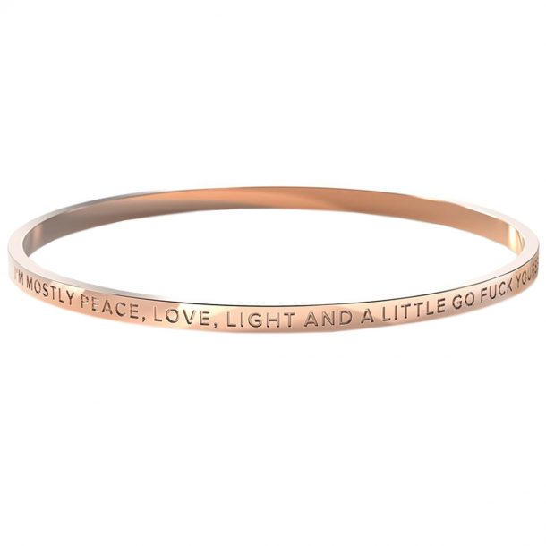 BE. I'm Mostly Peace, Love, Light And A Little Go Fuck Yourself Rose Gold Bangle